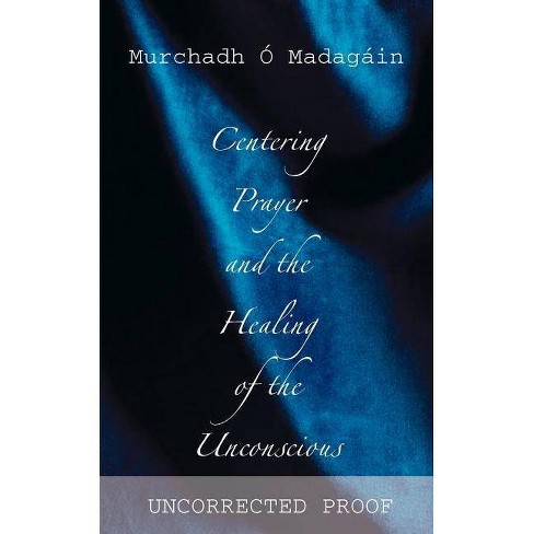 Centering Prayer and the Healing of the Unconscious - by  Murchadh O Madagain (Paperback) - image 1 of 1