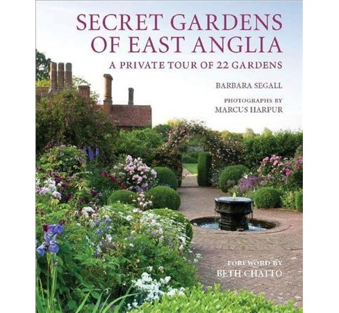 Secret Gardens of East Anglia : A Private Tour of 22 Gardens -  by Barbara Segall (Hardcover) - image 1 of 1