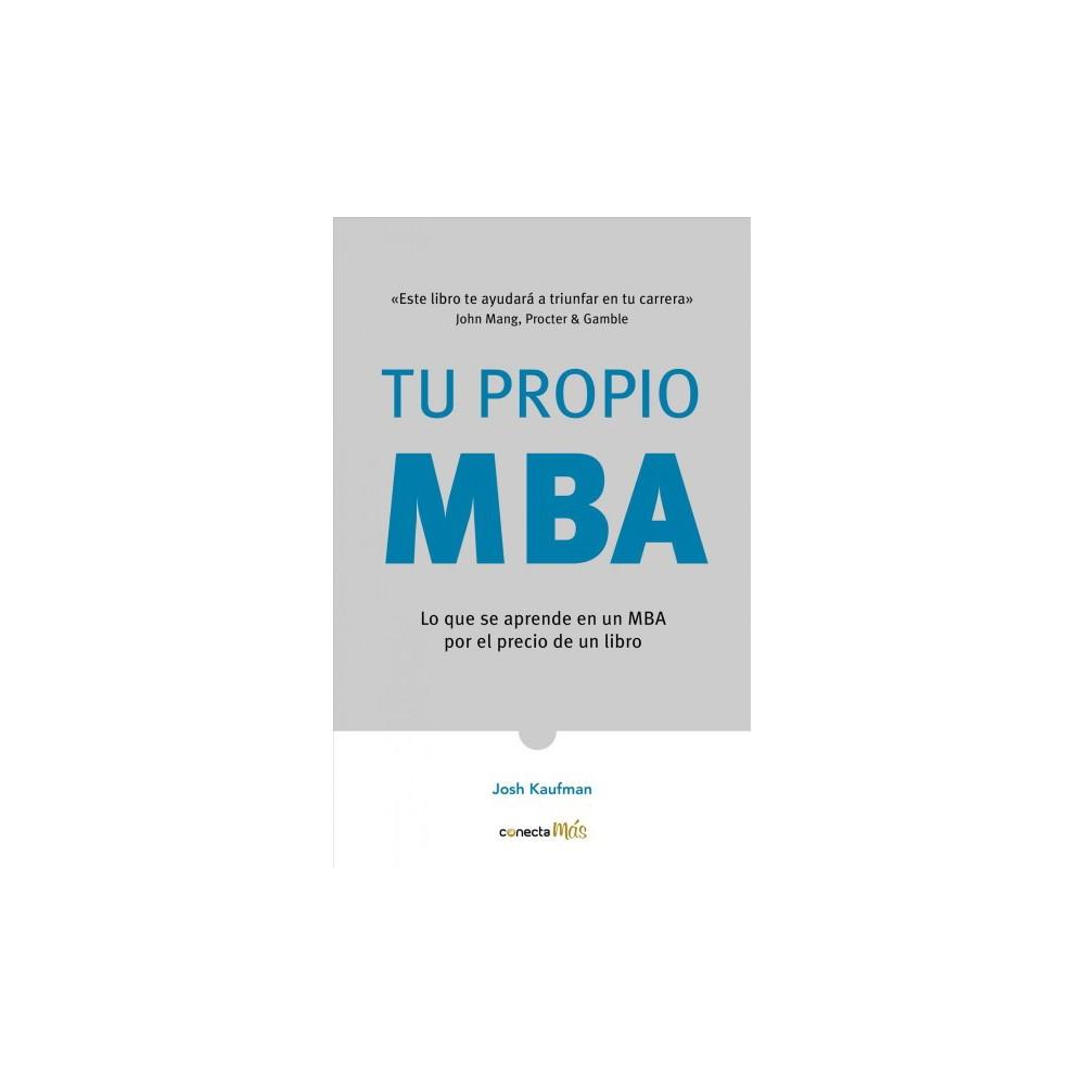 Tu propio Mba / The Personal Mba : Lo que se aprende en un Mba por el precio de un libro - (Paperback)