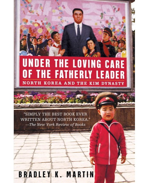 Under the Loving Care of the Fatherly Leader : North Korea And the Kim Dynasty -  (Paperback) - image 1 of 1