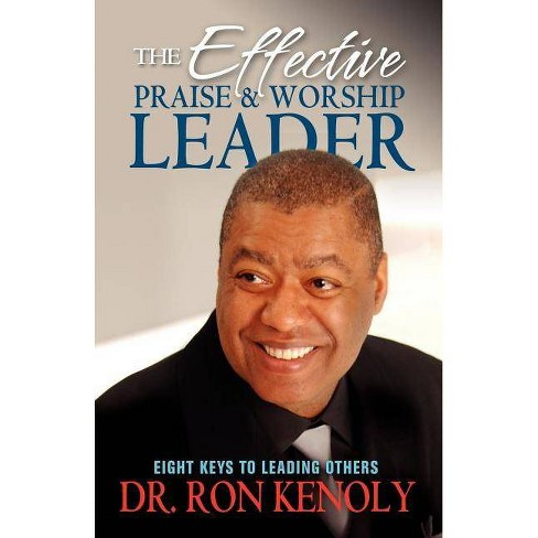 The Effective Praise & Worship Leader - by  Ron Kenoly (Paperback) - image 1 of 1