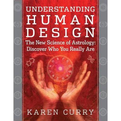 Understanding Human Design - by  Karen Curry (Paperback)