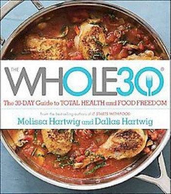 The Whole30: The 30-Day Guide to Total Health and Food Freedom (Hardcover)by Melissa Hartwig