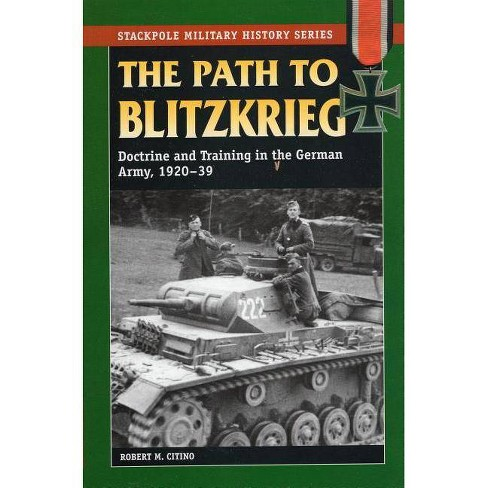 The Path to Blitzkrieg - (Stackpole Military History) by  Robert M Citino (Paperback) - image 1 of 1