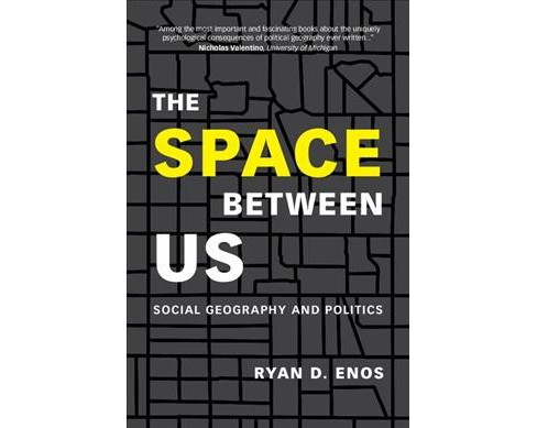 Space Between Us : Social Geography and Politics -  by Ryan D. Enos (Hardcover) - image 1 of 1