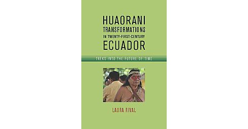 Huaorani Transformations in Twenty-First (Hardcover) - image 1 of 1