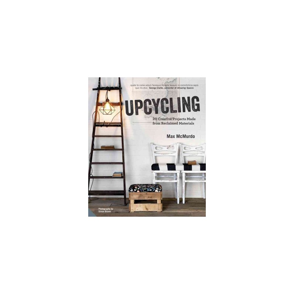Upcycling : 20 Creative Projects Made from Reclaimed Materials (Hardcover) (Max Mcmurdo)
