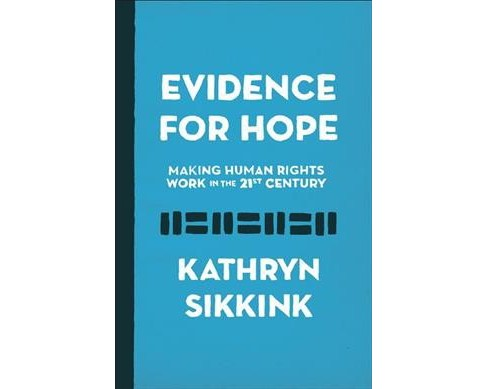 Evidence for Hope : Making Human Rights Work in the 21st Century -  by Kathryn Sikkink (Hardcover) - image 1 of 1