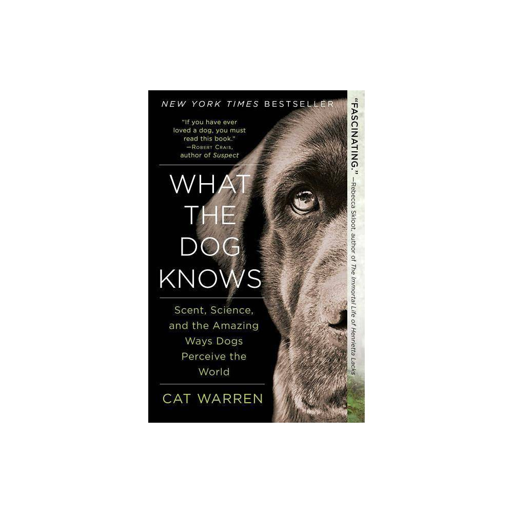 What the Dog Knows (Reprint) (Paperback) by Cat Warren Discounts