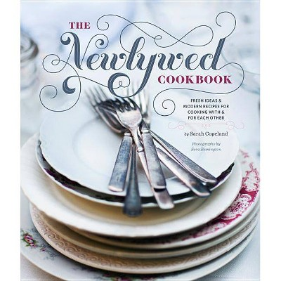 Newlywed Cookbook - by Sarah Copeland (Hardcover)