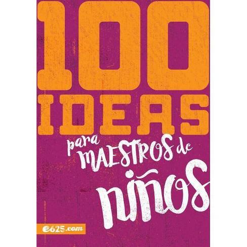 100 Ideas Para Maestros de Ni�os - (Paperback) - image 1 of 1