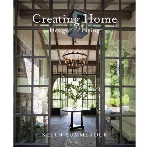 Creating Home : Design for Living (Hardcover) (Keith Summerour) - image 1 of 1