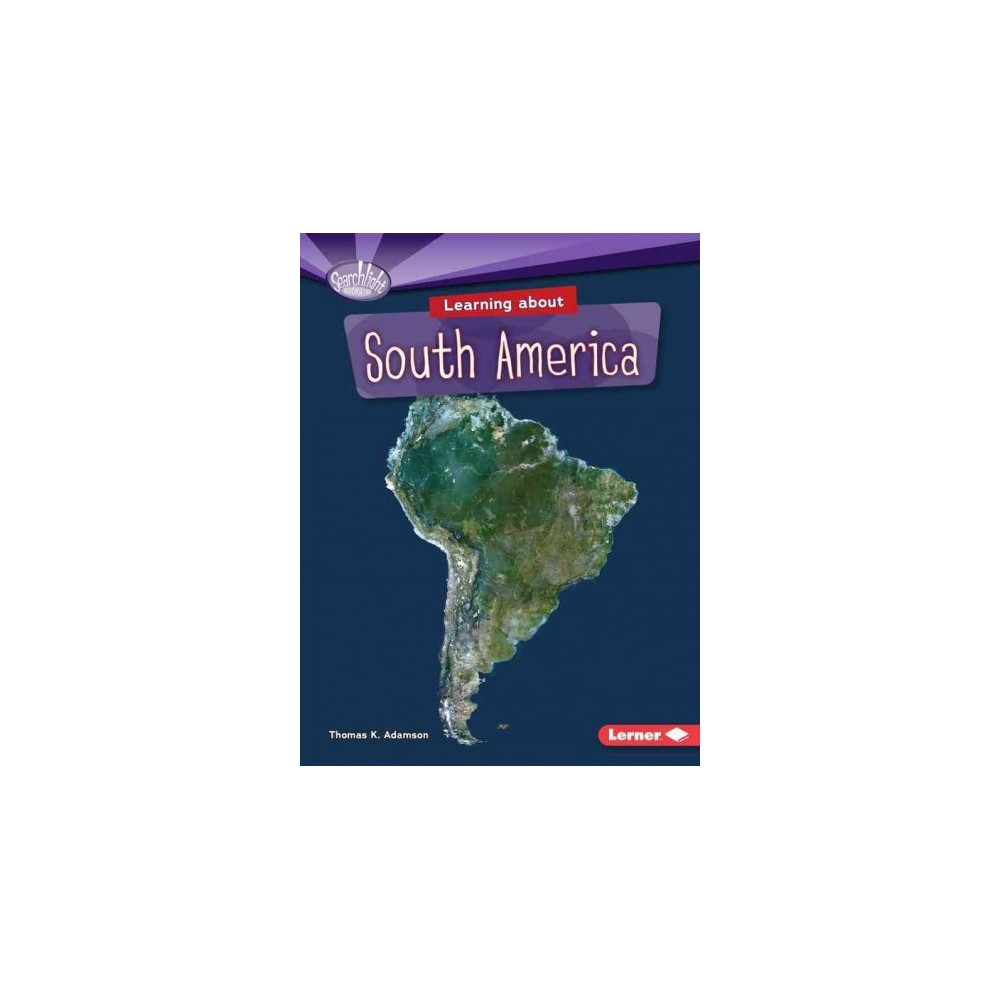 Learning About South America ( Searchlight Books - Do You Know the Continents?) (Paperback)