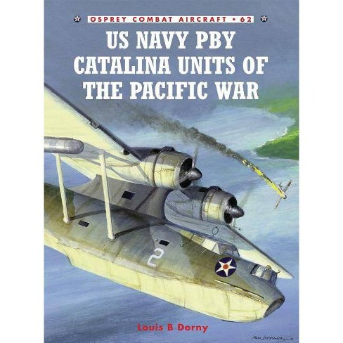 US Navy PBY Catalina Units of the Pacific War - (Combat Aircraft) by  Louis B Dorny (Paperback) - image 1 of 1