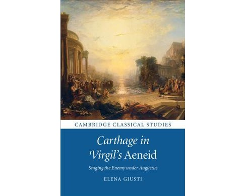 Carthage in Virgil's Aeneid : Staging the Enemy Under Augustus -  by Elena Giusti (Hardcover) - image 1 of 1