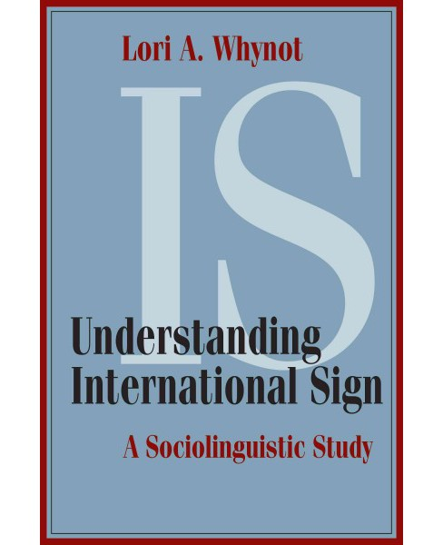 Understanding International Sign : A Sociolinguistic Study (Hardcover) (Lori A. Whynot) - image 1 of 1