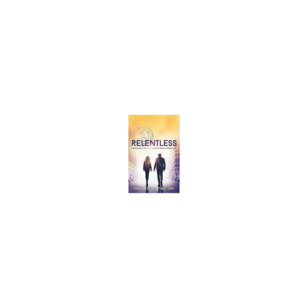 Relentless (Hardcover) (Tera Lynn Childs & Tracy Deebs)