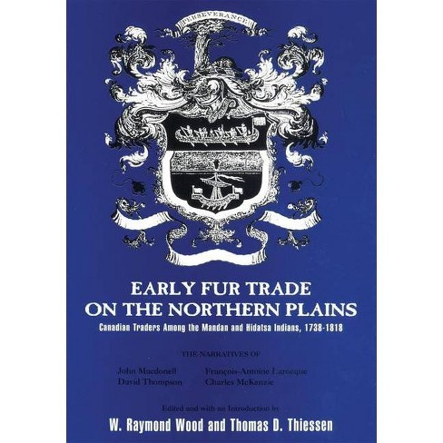 Early Fur Trade on the Northern Plains, Volume 68 - (American Exploration and Travel) Annotated by  W Raymond Wood & Thomas D Thiessen (Paperback) - image 1 of 1