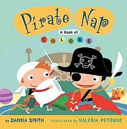 Pirate Nap : A Book of Colors (School And Library) (Danna Smith) - image 1 of 1