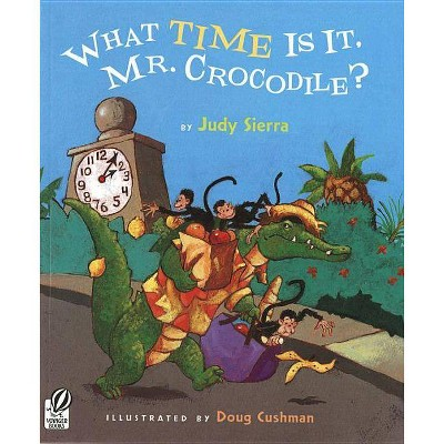 What Time Is It, Mr. Crocodile? - by  Judy Sierra (Paperback)