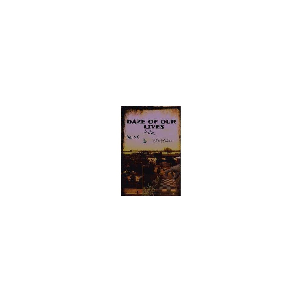 Daze of Our Lives - by Rio Delores (Paperback)