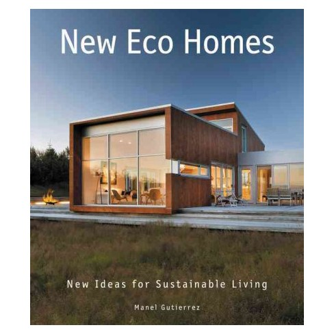 New Eco Homes New Ideas For Sustainable Living Hardcover Manel