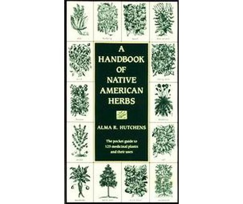 Handbook of Native American Herbs (Paperback) (Alma R. Hutchens) - image 1 of 1