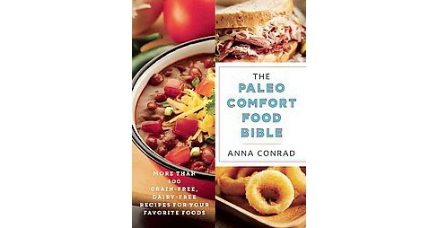 Paleo Comfort Food Bible : More Than 100 Grain-Free, Dairy-Free Recipes for Your Favorite Foods - image 1 of 1