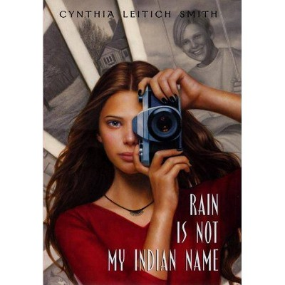 Rain Is Not My Indian Name - by  Cynthia L Smith (Hardcover)