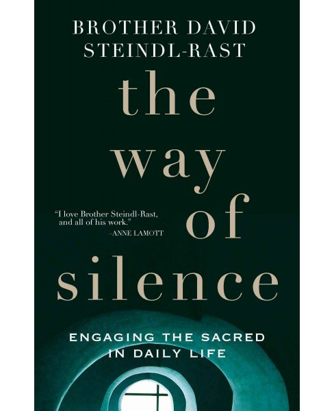 Way of Silence : Engaging the Sacred in Daily Life -  by David Steindl-Rast (Hardcover) - image 1 of 1