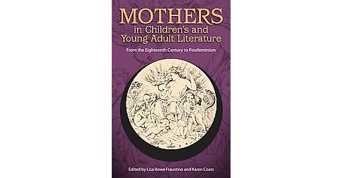 Mothers in Children's and Young Adult Li ( Children's Literature Association) (Hardcover) - image 1 of 1
