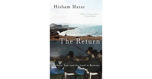 Return : Fathers, Sons and the Land in Between (Hardcover) (Hisham Matar) - image 1 of 1