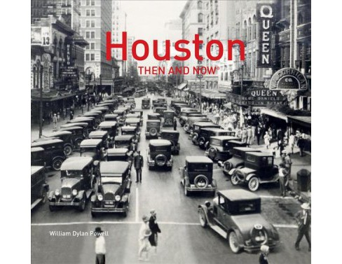 Houston Then and Now -  (Then and Now) by William Dylan Powell (Hardcover) - image 1 of 1