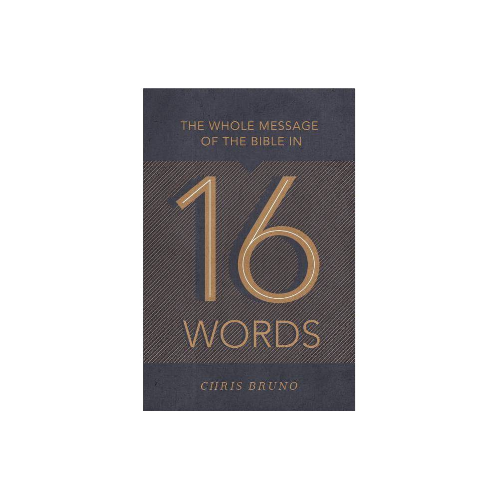 The Whole Message Of The Bible In 16 Words By Chris Bruno Paperback
