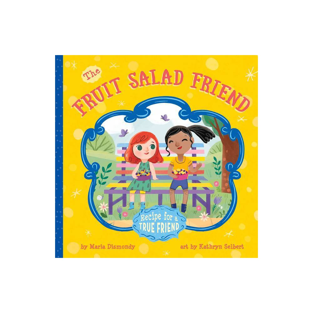 The Fruit Salad Friend By Maria Dismondy Paperback