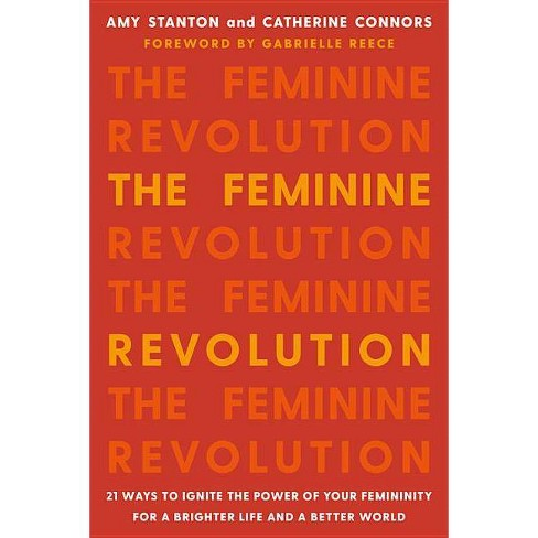 The Feminine Revolution - by  Amy Stanton & Catherine Connors (Paperback) - image 1 of 1