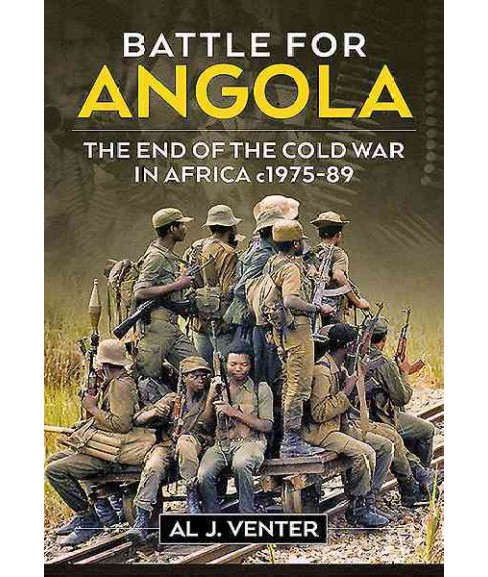 Battle for Angola : The End of the Cold War in Africa C 1975-89 (Hardcover) (Al J. Venter) - image 1 of 1