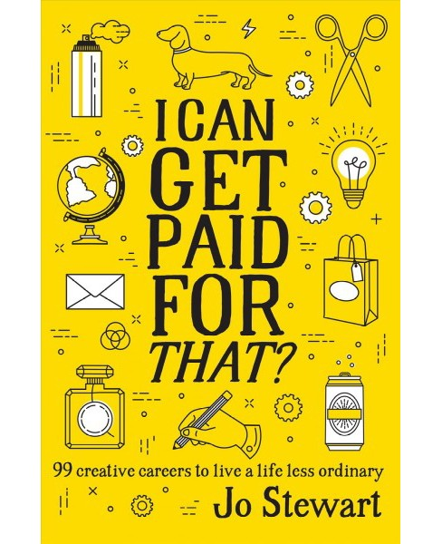 I Can Get Paid for That? : 99 creative careers to live a life less ordinary -  by Jo Stewart (Paperback) - image 1 of 1