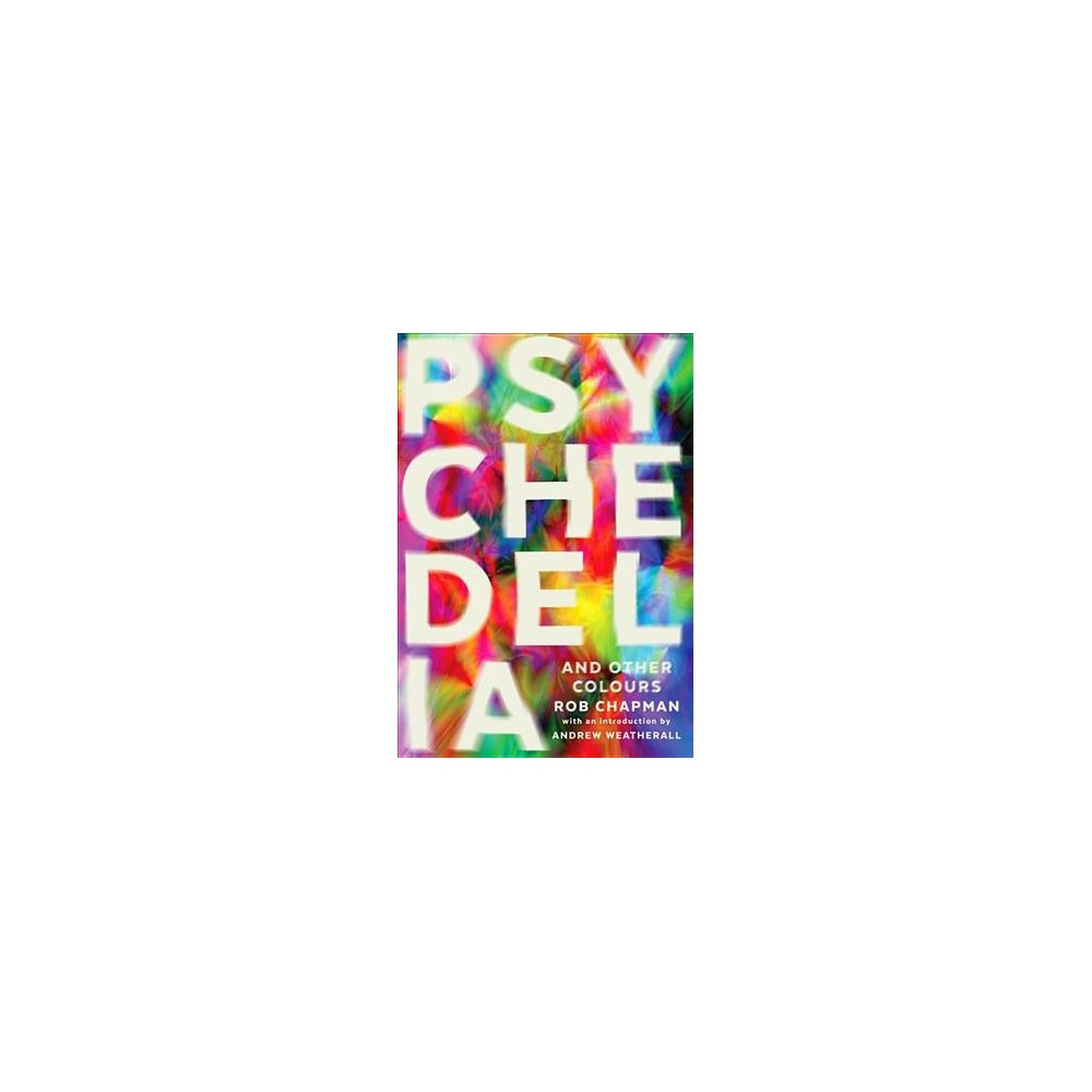 Psychedelia and Other Colours - Reprint by Rob Chapman (Paperback)