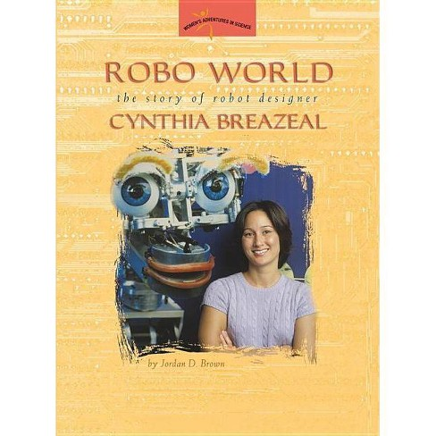 Robo World - (Women's Adventures in Science (Joseph Henry Press)) by  Jordan D Brown (Paperback) - image 1 of 1