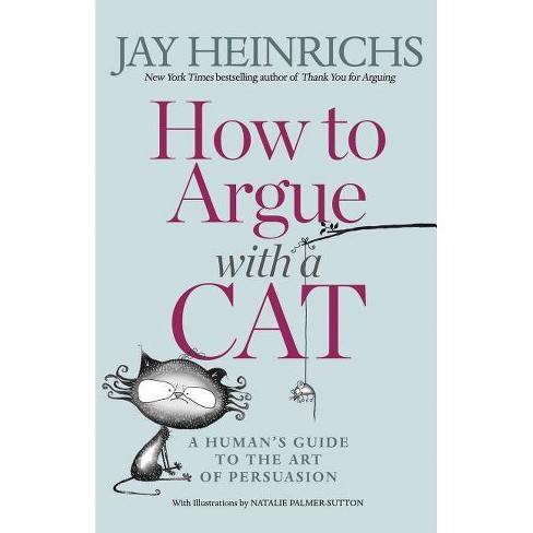 How to Argue with a Cat - by  Jay Heinrichs (Paperback) - image 1 of 1