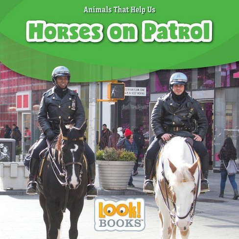Horses on Patrol - (Animals That Help Us (Look! Books (TM))) by  Wiley Blevins (Hardcover) - image 1 of 1