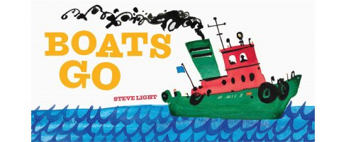 Boats Go -  by Steve Light (Hardcover) - image 1 of 1
