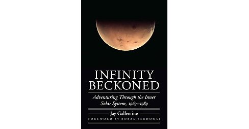 Infinity Beckoned : Adventuring Through the Inner Solar System, 1969-1989 (Hardcover) (Jay Gallentine) - image 1 of 1