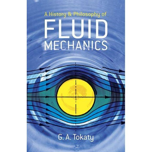 A History and Philosophy of Fluid Mechanics - (Dover Civil and Mechanical  Engineering) (Paperback)
