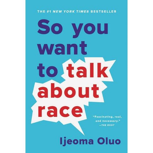 So You Want to Talk about Race - by Ijeoma Oluo (Paperback) - image 1 of 1