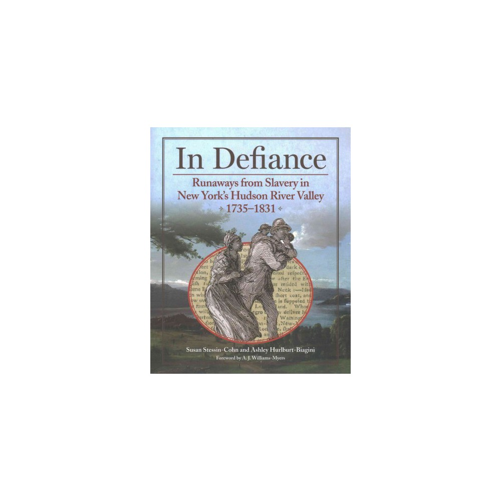 In Defiance : Runaways from Slavery in New York's Hudson River Valley 1735-1831 (Paperback) (Susan