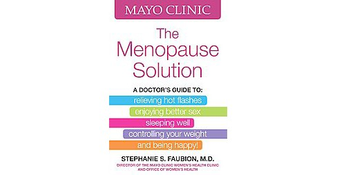 Mayo Clinic The Menopause Solution : A Doctor's Guide To: Relieving Hot Flashes, Enjoying Better Sex, - image 1 of 1