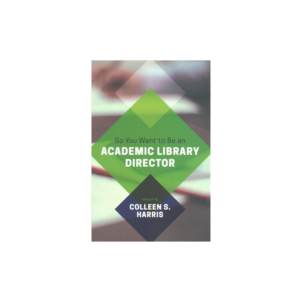 So You Want to Be an Academic Library Director - (Paperback)