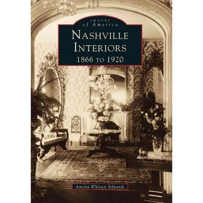 Nashville Interiors: 1866 to 1920 - by Amelia Whitsitt Edwards (Paperback)